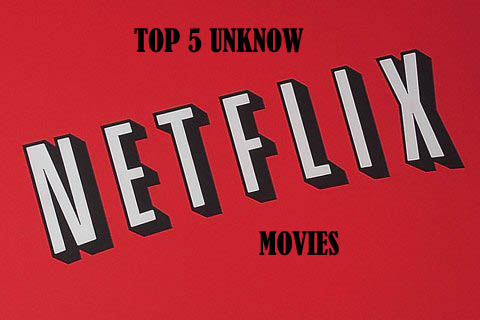 Top five unknown movies on Netflix